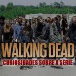 Curiosidades sobre a série The Walking Dead