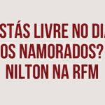 Nilton – Estás livre no dia dos namorados? – Café da Manhã – RFM