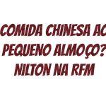 Nilton telefona/liga para um restaurante chinês – Café da Manhã – RFM